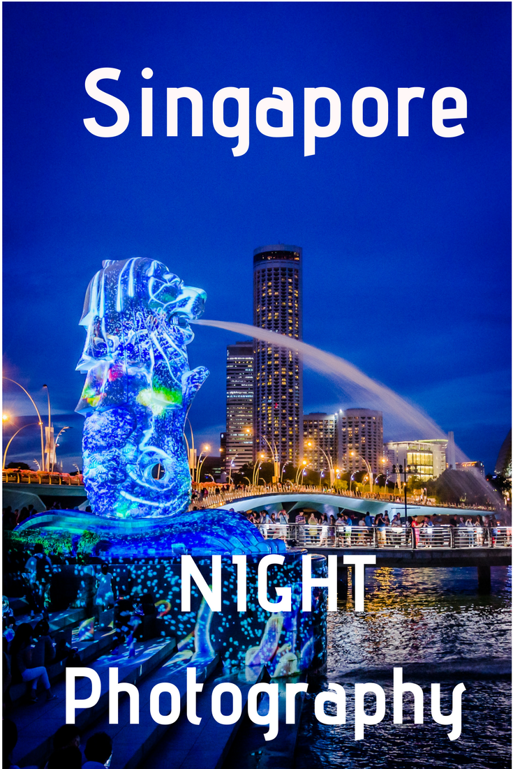 Night Photography Tips What To Photograph in Singapore At Night