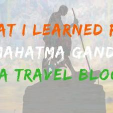 7 Travel Blogging Lessons I Learned From Mahatma Gandhi